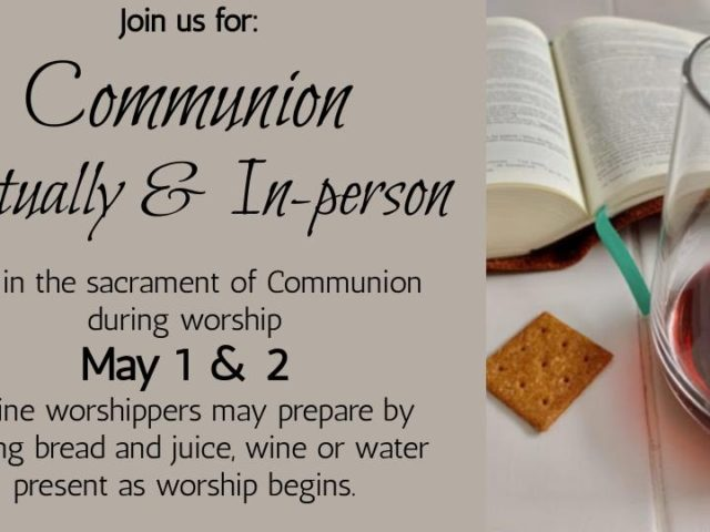 Communion Virtually & In-Person May 1 & 2